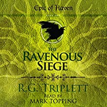 The Ravenous Siege: Epic of Haven Trilogy, Book 2 Audiobook by R.G. Triplett Narrated by Mark Topping