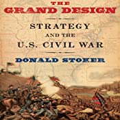 The Grand Design: Strategy and the U.S. Civil War   [Donald Stoker]