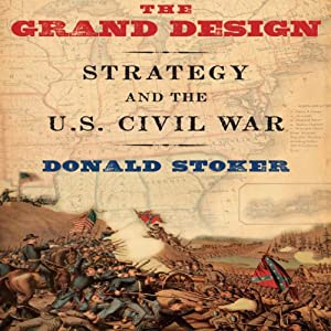 The Grand Design: Strategy and the U.S. Civil War  | [Donald Stoker]