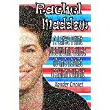 Rachel Maddow: A Large Print, Neowonk Guide to the Leftist, Lesbian Pundit ~ Xander Cricket