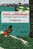 Larry Eugene Rivers Rebels and Runaways: Slave Resistance in Nineteenth-Century Florida (The New Black Studies) (The New Black Studies Series)
