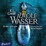 Zwölf Wasser: Zu den Anfängen | E. L. Greiff