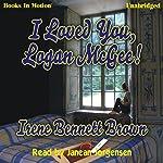 I Loved You, Logan McGee | Irene Bennett Brown