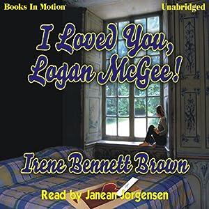 I Loved You, Logan McGee | [Irene Bennett Brown]