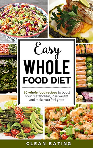 WHOLE: 30 whole food easy recipes: Whole food diet-> whole food cookbook: 30 whole food diet recipes->30 whole food recipes: it starts with whole food<-whole ... 30 cookbook, whole 30 cookbook, whole 30) by Clean Eating