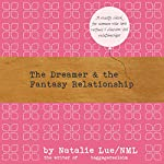 The Dreamer and the Fantasy Relationship | Natalie Lue