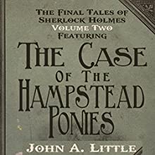 The Hampstead Ponies: The Final Tales of Sherlock Holmes, Book 2 Audiobook by John A. Little Narrated by Steve White