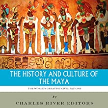 The World's Greatest Civilizations: The History and Culture of the Maya (       UNABRIDGED) by Charles River Editors Narrated by Jack Nolan