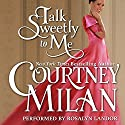 Talk Sweetly to Me: The Brothers Sinister, Book 5 Audiobook by Courtney Milan Narrated by Rosalyn Landor