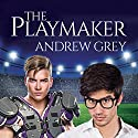 The Playmaker Audiobook by Andrew Grey Narrated by John Solo