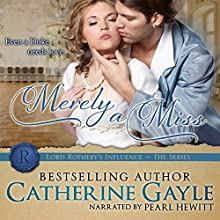Merely a Miss: Lord Rotheby's Influence, Book 3 (       UNABRIDGED) by Catherine Gayle Narrated by Pearl Hewitt