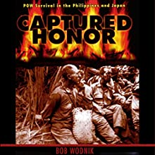 Captured Honor: POW Survival in the Philippines and Japan (       UNABRIDGED) by Bob Wodnik Narrated by Emil Nicholas Gallina