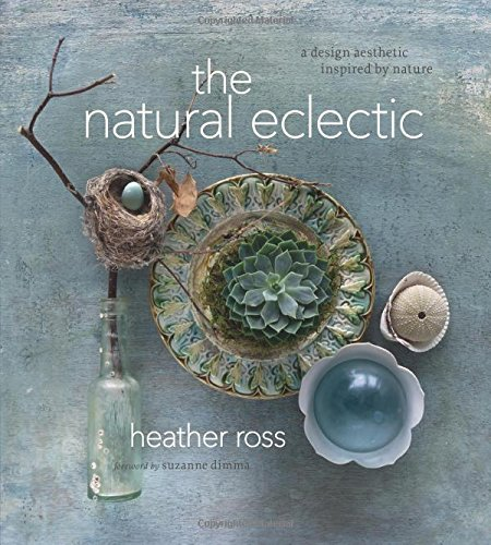 The Natural Eclectic: A Design Aesthetic Inspired by Nature PDF