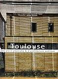 echange, troc Laure Krispin, Louise-Emmanuelle Friquart, Adélaïde Maisonabe - Toulouse : 250 ans d'urbanisme & d'architecture publique