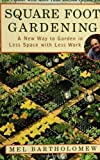 Square Foot Gardening: A New Way to Garden in Less Space with Less Work by Mel Bartholomew (Mar 10 2005)