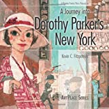 A Journey into Dorothy Parkers New York (ArtPlace series)