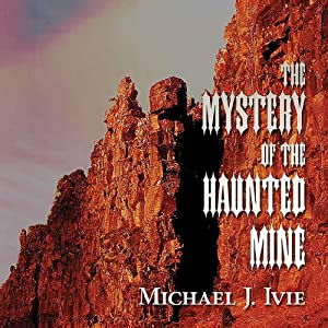 The Mystery of the Haunted Mine | [Michael J. Ivie]