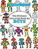 img - for The Brilliant Colouring Book for BOYS (A Really RELAXING Colouring Book) book / textbook / text book