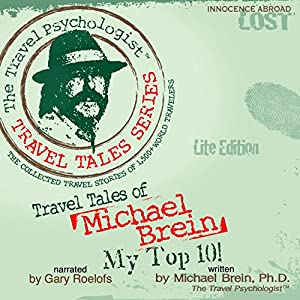 Travel Tales of Michael Brein: My Top 10: The Travel Psychologist Travel Tales Series | [Michael Brein]