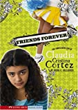 Friends Forever?: The Complicated Life of Claudia Cristina Cortez (Claudia Cristina Cortez Uncomplicates Your Life)