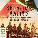 Shooting Balibo | Tony Maniaty