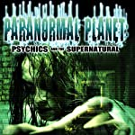 Paranormal Planet: Psychics and the Supernatural | OH Krill,Simon Oliver,Paul Hughes,Bill Kraft