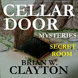Cellar Door Mysteries: Secret Room: Cellar Door Mysteries, Book 1 | [Brian Clayton]