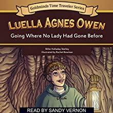 Luella Agnes Owen: Going Where No Lady Had Gone Before (Goldminds Time Traveller Series) Audiobook by Billie Holladay Skelley Narrated by Sandy Vernon