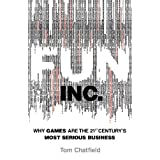 Fun Inc.: Why games are the 21st Century's most serious businessby Tom Chatfield