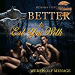 Better to Eat You With | Roxana Hutchins