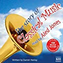 The Story of Classical Music (       UNABRIDGED) by Darren Henley Narrated by Aled Jones