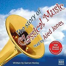 The Story of Classical Music | Livre audio Auteur(s) : Darren Henley Narrateur(s) : Aled Jones