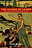 The Allure of Labor: Workers, Race, and the Making of the Peruvian State