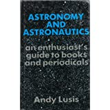 Astronomy and astronautics: An enthusiast's guide to books and periodicals