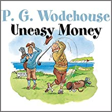 Uneasy Money (       UNABRIDGED) by P. G. Wodehouse Narrated by Nigel Lambert