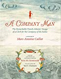 A Company Man: The Remarkable French-Atlantic Voyage of a Clerk for the Company of the Indies