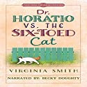 Dr. Horatio vs. the Six-Toed Cat: Tales from the Goose Creek B&B Audiobook by Virginia Smith Narrated by Becky Doughty
