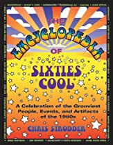 The Encyclopedia of Sixties Cool: A Celebration of the Grooviest People, Events, and Artifacts of the 1960s