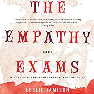 The Empathy Exams: Essays (       UNABRIDGED) by Leslie Jamison Narrated by Coleen Marlo