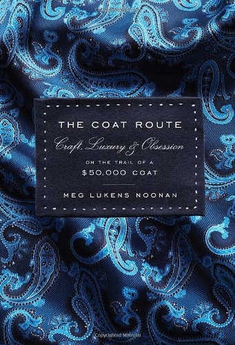 The Coat Route: Craft, Luxury, & Obsession on the Trail of a $50,000 Coat Picture