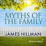 Myths of the Family | James Hillman
