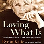 Loving What Is: Four Questions That Can Change Your Life | Byron Katie,Stephen Mitchell