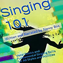 Singing 101: Vocal Basics and Fundamental Singing Skills for All Styles and Abilities Audiobook by Nancy Bos Narrated by Nancy Bos