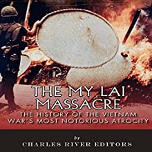 The My Lai Massacre: The History of the Vietnam War's Most Notorious Atrocity (       UNABRIDGED) by Charles River Editors Narrated by Richard Wayne Stageman