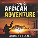 Amie: African Adventure Audiobook by Lucinda E. Clarke Narrated by Gabi Plumm