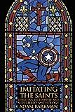 Adam Barkman Imitating the Saints: Christian Philosophy and Superhero Mythology