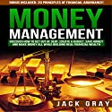 Money Management: Discover How to Get Out of Debt, Create a Budget, Save Money, and Make Money All While Building Real Financial Wealth Audiobook by Jack Gray Narrated by Ray Allaire