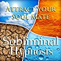 Attract Your Soul Mate Subliminal Affirmations: Find True Love & Life Partner, Solfeggio Tones, Binaural Beats, Self Help Meditation Hypnosis  by Subliminal Hypnosis Narrated by Joel Thielke