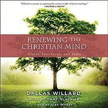 Renewing the Christian Mind: Essays, Interviews, and Talks | Livre audio Auteur(s) : Dallas Willard, Gary Black Jr. Narrateur(s) : Alan Winter
