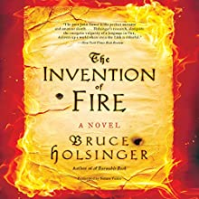 The Invention of Fire: A Novel (       UNABRIDGED) by Bruce Holsinger Narrated by Simon Vance